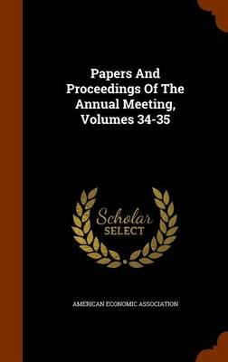 Papers and Proceedings of the Annual Meeting, Volumes 34-35 (Hardcover): American Economic Association