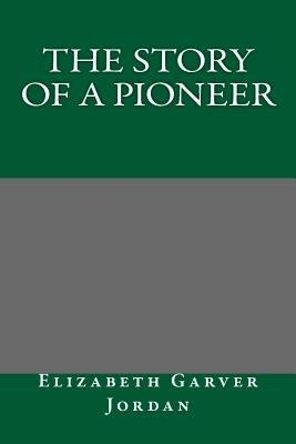 The Story of a Pioneer (Paperback): Elizabeth Garver Jordan