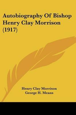 Autobiography of Bishop Henry Clay Morrison (1917) (Paperback): Henry Clay Morrison