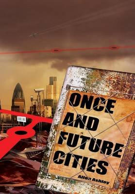Once and Future Cities (Hardcover): Allen Ashley