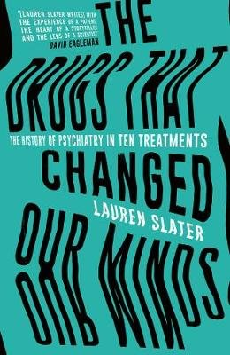 The Drugs That Changed Our Minds - The history of psychiatry in ten treatments (Hardcover): Lauren Slater