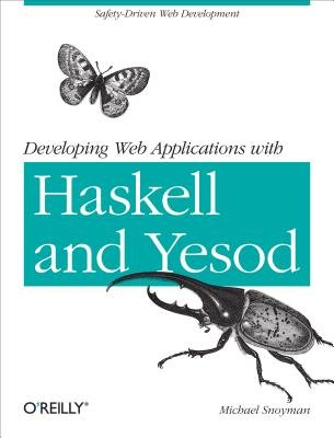 Developing Web Applications with Haskell and Yesod (Electronic book text): Michael Snoyman