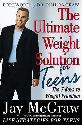 The Ultimate Weight Solution for Teens - The 7 Keys to Weight Freedom (Hardcover, 1st Free Press trade pbk. ed): Jay McGraw