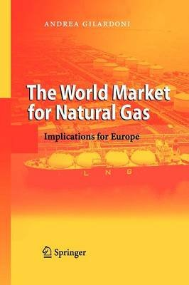 The World Market for Natural Gas - Implications for Europe (Paperback, Softcover reprint of hardcover 1st ed. 2008): Marco Carta