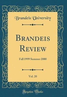 Brandeis Review, Vol. 20 - Fall 1999 Summer 2000 (Classic Reprint) (Hardcover): Brandeis University