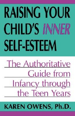 Raising Your Child's Inner Self-esteem - The Authoritative Guide From Infancy Through The Teen Years (Paperback, New ed):...