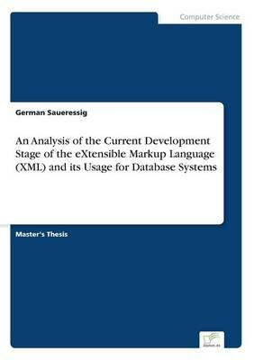 An Analysis of the Current Development Stage of the Extensible Markup Language (XML) and Its Usage for Database Systems...