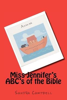 Miss Jennifer's ABC's of the Bible (Paperback): Sandra Campbell