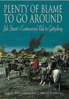 Plenty of Blame to Go Around - Jeb Stuart's Controversial Ride to Gettysburg (Paperback): Eric J. Wittenberg, David...