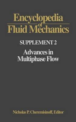 Encyclopedia of Fluid Mechanics: Supplement 2 - Advances in Multiphase Flow (Hardcover): Nicholas P. Cheremisinoff