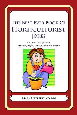The Best Ever Book of Horticulturist Jokes - Lots and Lots of Jokes Specially Repurposed for You-Know-Who (Paperback): Mark...