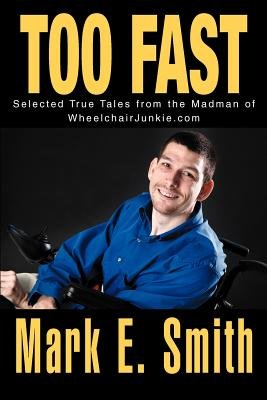 Too Fast - Selected True Tales from the Madman of Wheelchairjunkie.com (Paperback, Edited): Mark E. Smith