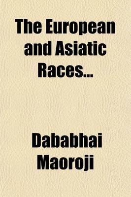 The European and Asiatic Races (Paperback): Dababhai Maoroji