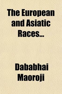 The European and Asiatic Races (Paperback): Dababhai Maoroji