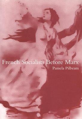 French Socialists before Marx (Hardcover): Pamela Pilbeam