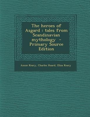 The Heroes of Asgard - Tales from Scandinavian Mythology (Paperback, Primary Source): Annie Keary, Charles Huard, Eliza Keary