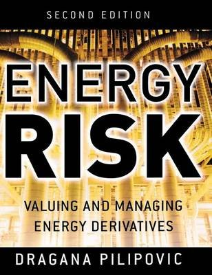 Energy Risk: Valuing and Managing Energy Derivatives (Electronic book text, 2nd): Dragana Pilipovic