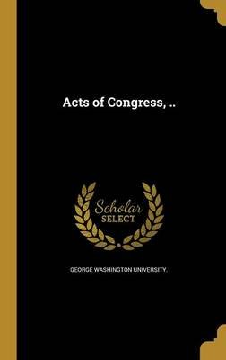 Acts of Congress, .. (Hardcover): George Washington University.