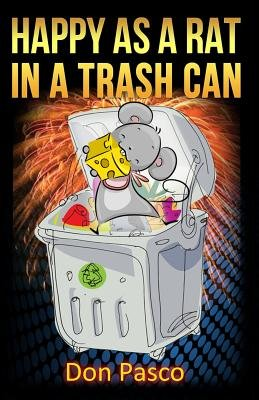 Happy as a Rat in a Trash Can (Paperback): Don Pasco