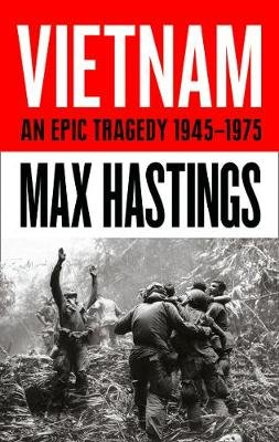 Vietnam - An Epic Tragedy: 1945-1975 (Hardcover): Max Hastings