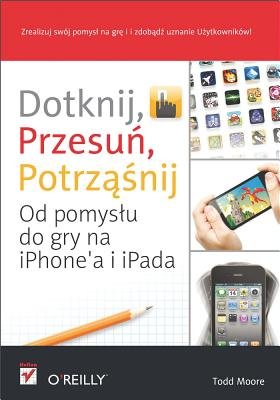 Dotknij, Przesu?, Potrz Nij. Od Pomys?u Do Gry Na iPhone'a I Ipada (Polish, Electronic book text): Todd Moore