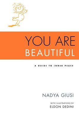 You Are Beautiful - A Guide to Inner Peace (Paperback): Nadya Giusi