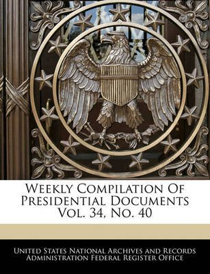 Weekly Compilation of Presidential Documents Vol. 34, No. 40 (Paperback): United States National Archives and Reco