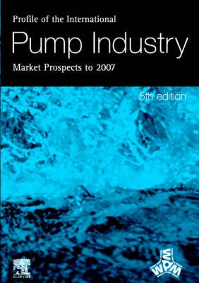Profile of the International Pump Industry - Market Prospects to 2007 (Paperback, 5th edition): R. Reidy