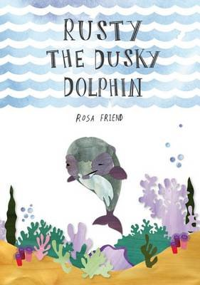 Rusty the Dusty Dolphin (Paperback): Rosa Friend
