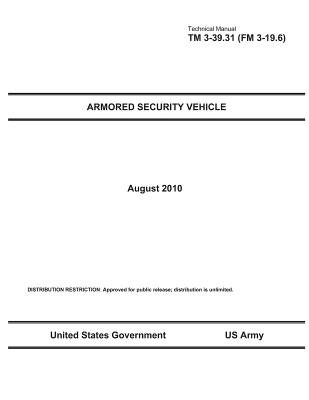 Technical Manual TM 3-39.31 (FM 3-19.6) Armored Security Vehicle August 2010 (Paperback): United States Government Us Army