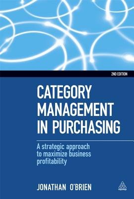 Category Management in Purchasing - A Strategic Approach to Maximize Business Profitability (Hardcover, 2nd Revised edition):...