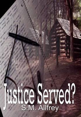 Justice Served? (Hardcover): S.M Allfrey