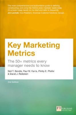Key Marketing Metrics - The 50+ metrics every manager needs to know (Paperback, 2nd Edition): Neil T Bendle, Paul Farris