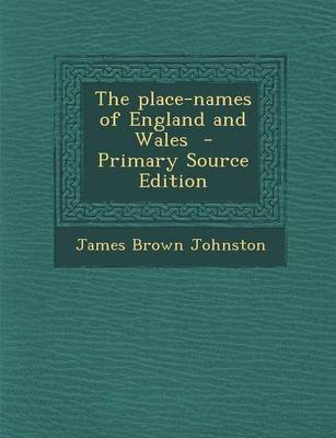 Place-Names of England and Wales (Paperback): James Brown Johnston