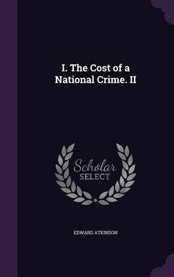 I. the Cost of a National Crime. II (Hardcover): Edward Atkinson