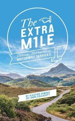 The Extra Mile - Delicious alternatives to Motorway Services in England, Scotland and Wales (Paperback, 2nd New edition):...