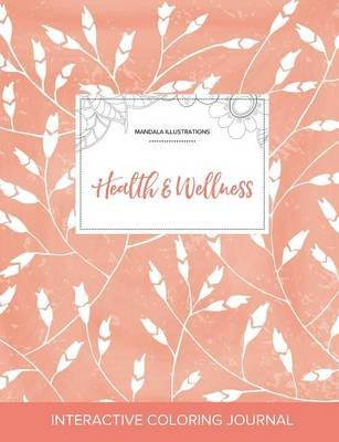 Adult Coloring Journal - Health & Wellness (Mandala Illustrations, Peach Poppies) (Paperback): Courtney Wegner