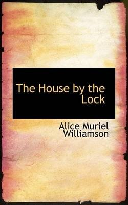 The House by the Lock (Paperback): Alice Muriel Williamson