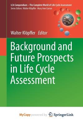 Background and Future Prospects in Life Cycle Assessment (Paperback): Walter Klopffer