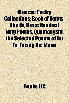 Chinese Poetry Collections - Book of Songs, Chu CI, Three Hundred Tang Poems, Quantangshi, the Selected Poems of Du Fu, Facing...