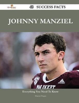 Johnny Manziel 48 Success Facts - Everything You Need to Know about Johnny Manziel (Paperback): Sharon Hogan