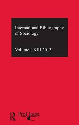 IBSS: Sociology: 2013 Vol.63 - International Bibliography of the Social Sciences (Hardcover): Compiled by the British Library...