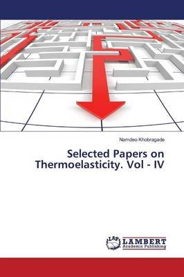 Selected Papers on Thermoelasticity. Vol - IV (Paperback): Khobragade Namdeo