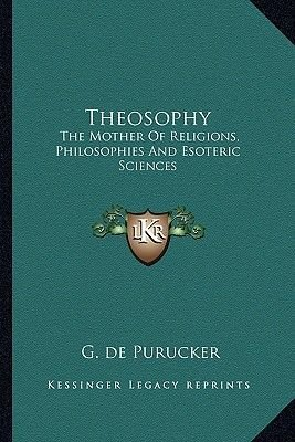 Theosophy - The Mother of Religions, Philosophies and Esoteric Sciences (Paperback): G De Purucker