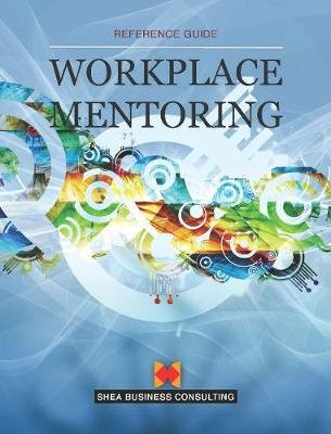 Workplace Mentoring - A Shea Reference Guide (Electronic book text): Andrew Jones