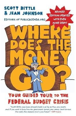 Where Does the Money Go? - Your Guided Tour to the Federal Budget Crisis (Paperback, Rev Ed): Scott Bittle, Jean Johnson