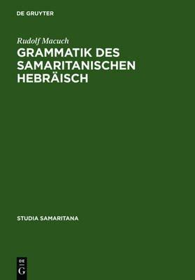 Grammatik Des Samaritanischen Hebraisch (German, Electronic book text, Reprint 2012 ed.): Rudolf MacUch