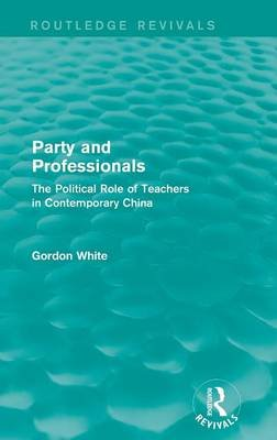 Party and Professionals - The Political Role of Teachers in Contemporary China (Hardcover): Gordon White, John Smith