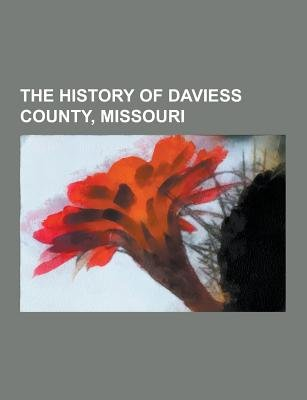 The History of Daviess County, Missouri (Paperback): Anonymous