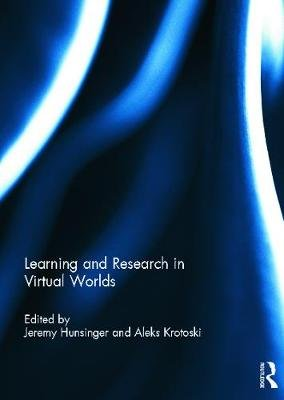 Learning and Research in Virtual Worlds (Hardcover): Jeremy Hunsinger, Aleks Krotoski